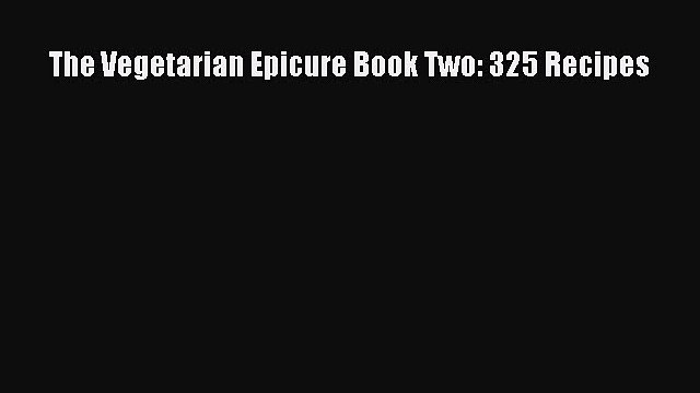 The Vegetarian Epicure Book Two: 325 Recipes  Free Books