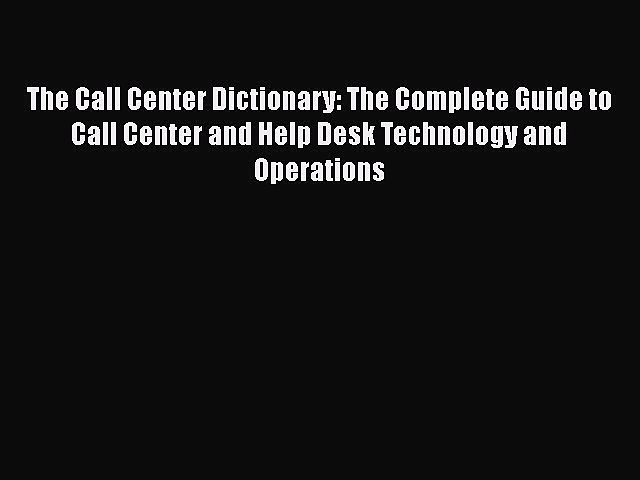 [PDF Download] The Call Center Dictionary: The Complete Guide to Call Center and Help Desk