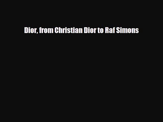 [PDF Download] Dior from Christian Dior to Raf Simons [Read] Online