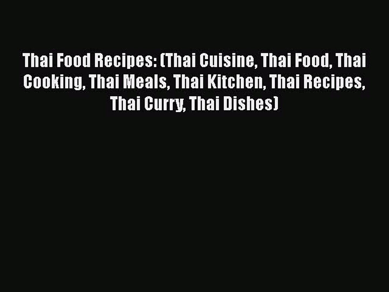 Thai Food Recipes: (Thai Cuisine Thai Food Thai Cooking Thai Meals Thai Kitchen Thai Recipes