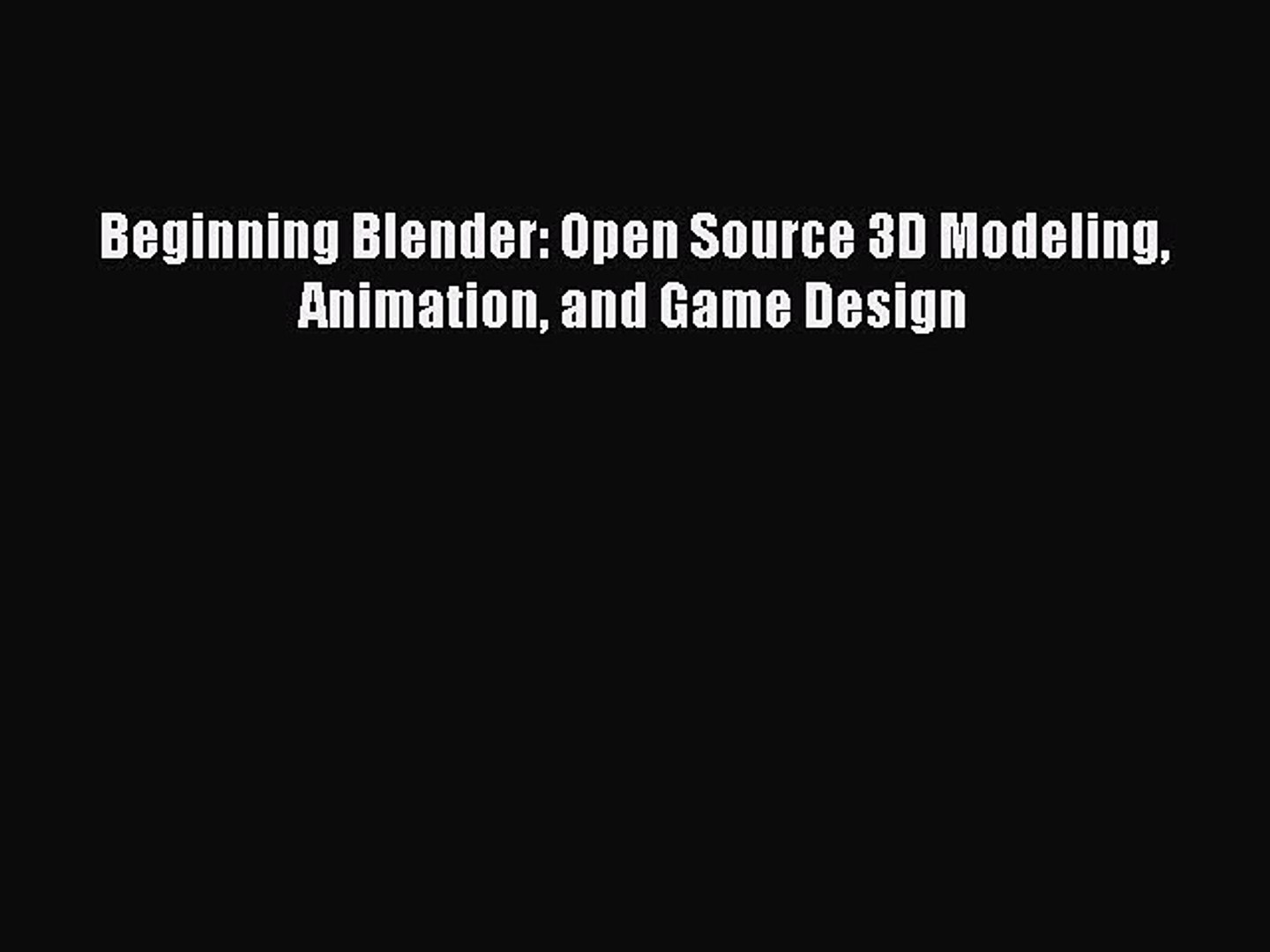 [PDF Download] Beginning Blender: Open Source 3D Modeling Animation and  Game Design [Download]