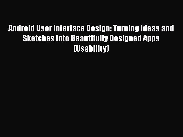 [PDF Download] Android User Interface Design: Turning Ideas and Sketches into Beautifully Designed