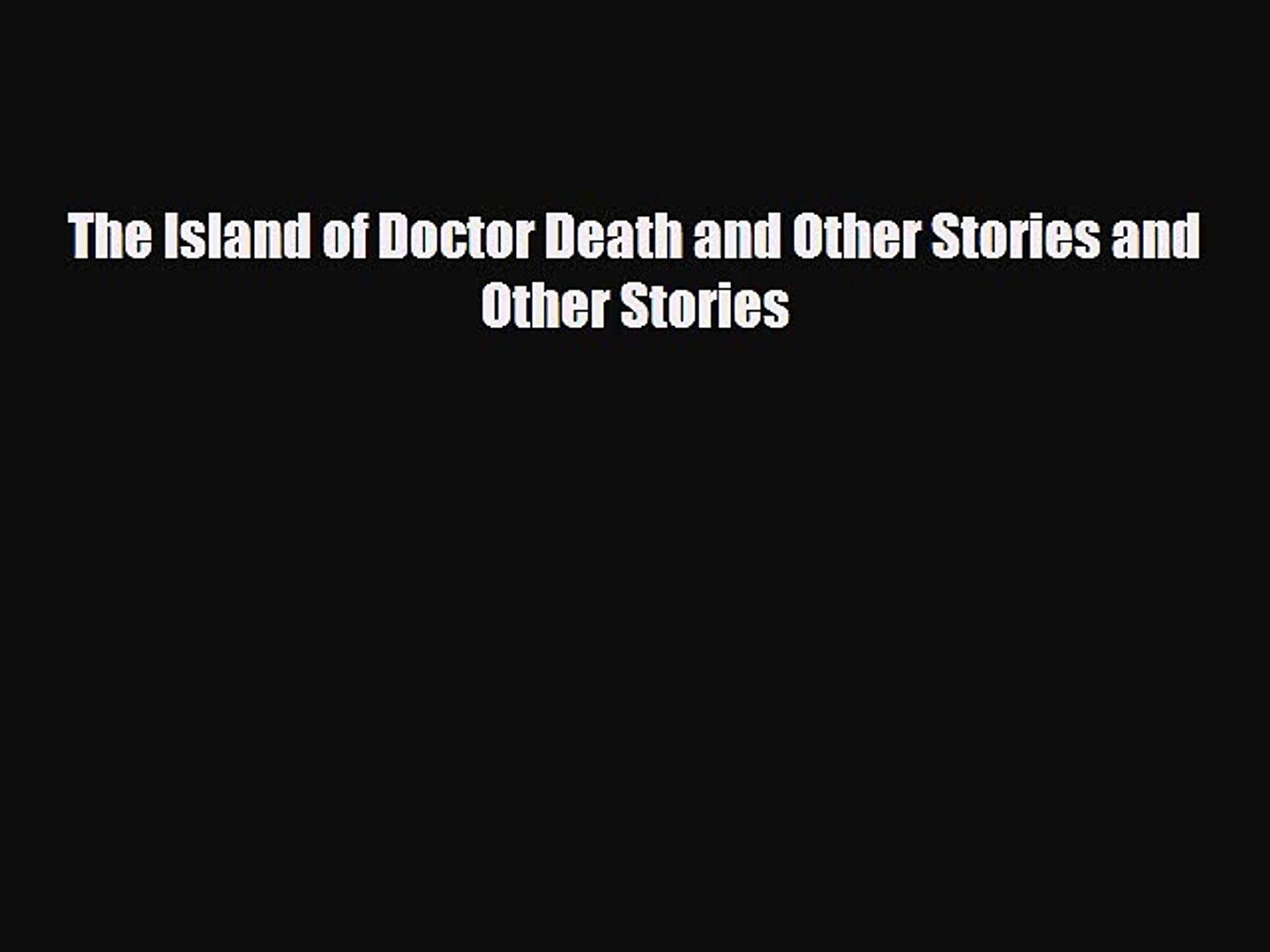 [PDF Download] The Island of Doctor Death and Other Stories and Other Stories [Read] Online