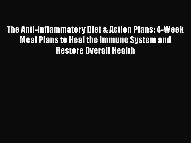 The Anti-Inflammatory Diet & Action Plans: 4-Week Meal Plans to Heal the Immune System and