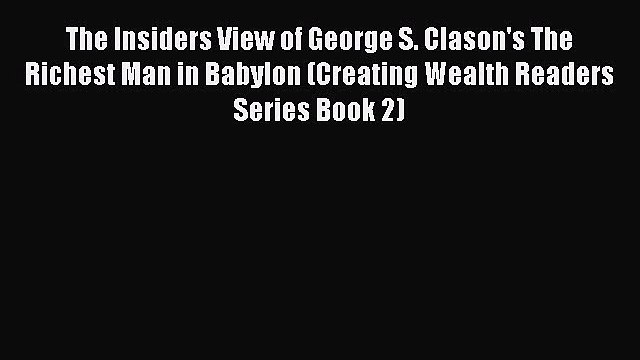 PDF Download The Insiders View of George S. Clason's The Richest Man in Babylon (Creating Wealth