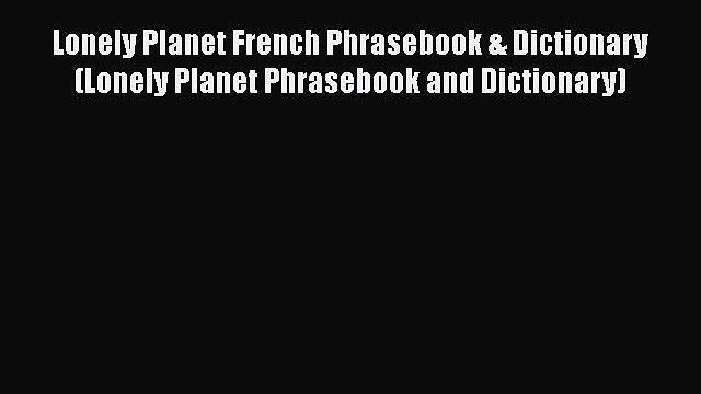 Lonely Planet French Phrasebook & Dictionary (Lonely Planet Phrasebook and Dictionary)  Read