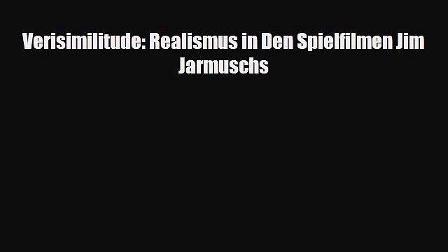 [PDF Download] Verisimilitude: Realismus in Den Spielfilmen Jim Jarmuschs [PDF] Online