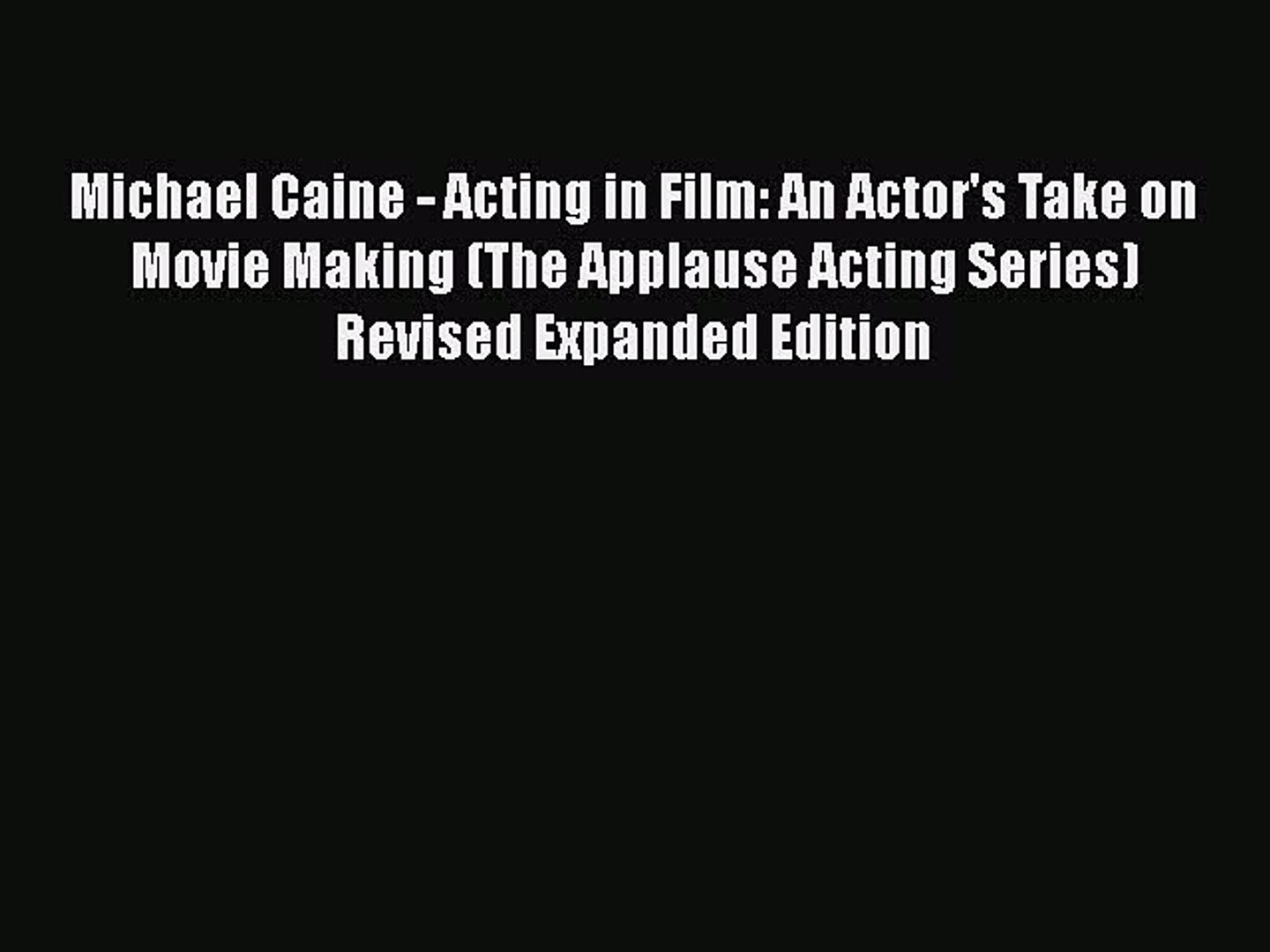 [PDF Download] Michael Caine - Acting in Film: An Actor's Take on Movie Making (The Applause
