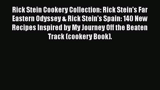 Rick Stein Cookery Collection: Rick Stein's Far Eastern Odyssey & Rick Stein's Spain: 140 New