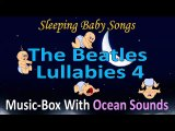 Let It Be - Sleeping Baby Songs - The Beatles Lullabies 4 - Music-Box With Ocean Sounds