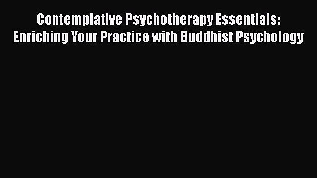 Contemplative Psychotherapy Essentials: Enriching Your Practice with Buddhist Psychology Read