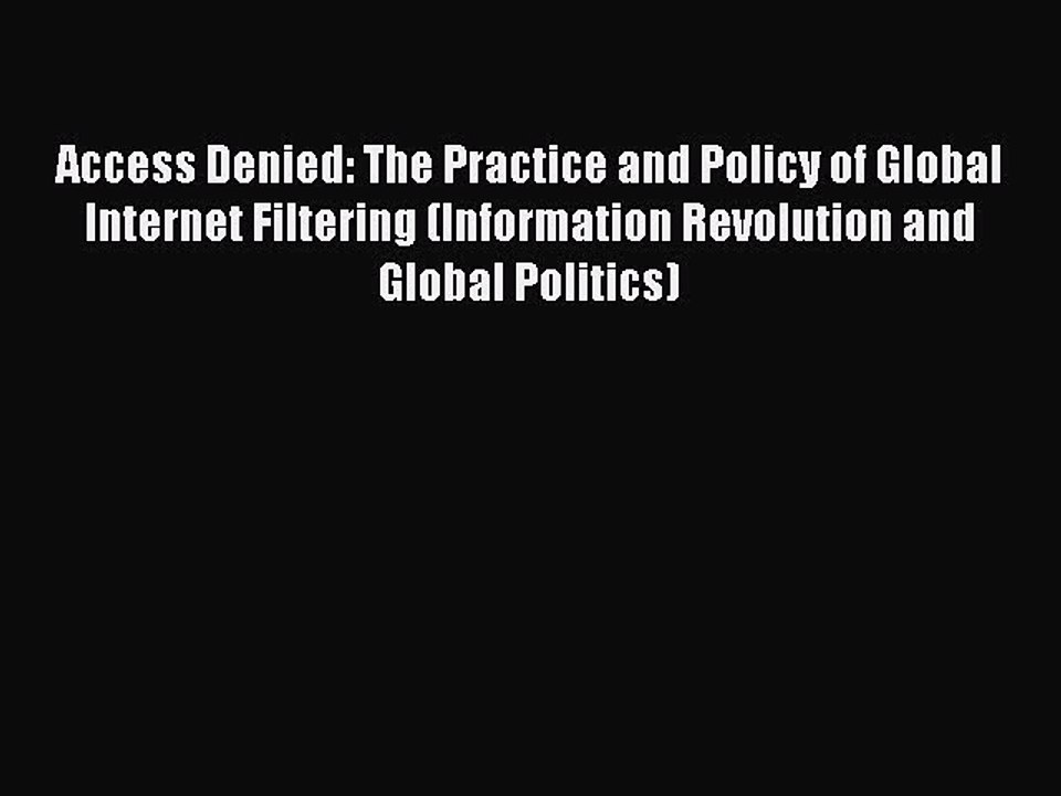 Access Denied The Practice and Policy of Global Internet Filtering