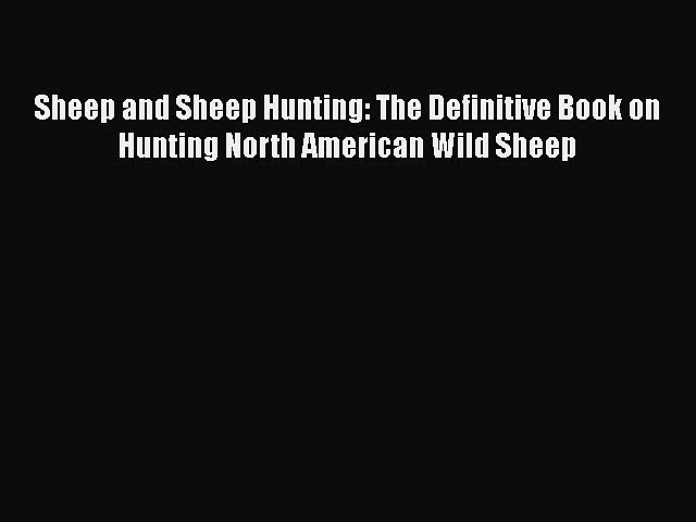 [PDF Download] Sheep and Sheep Hunting: The Definitive Book on Hunting North American Wild