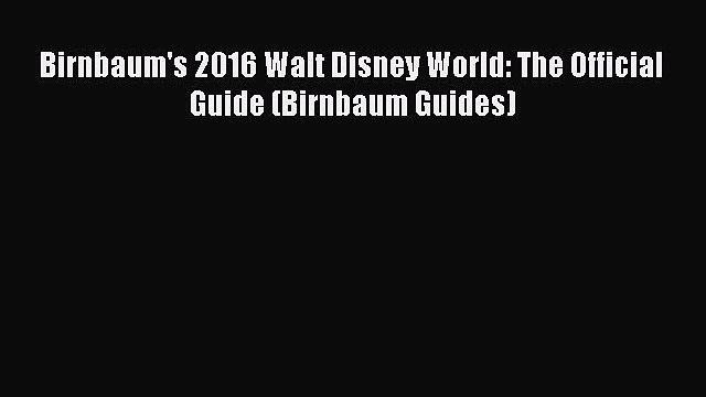 Birnbaum's 2016 Walt Disney World: The Official Guide (Birnbaum Guides)  Free Books
