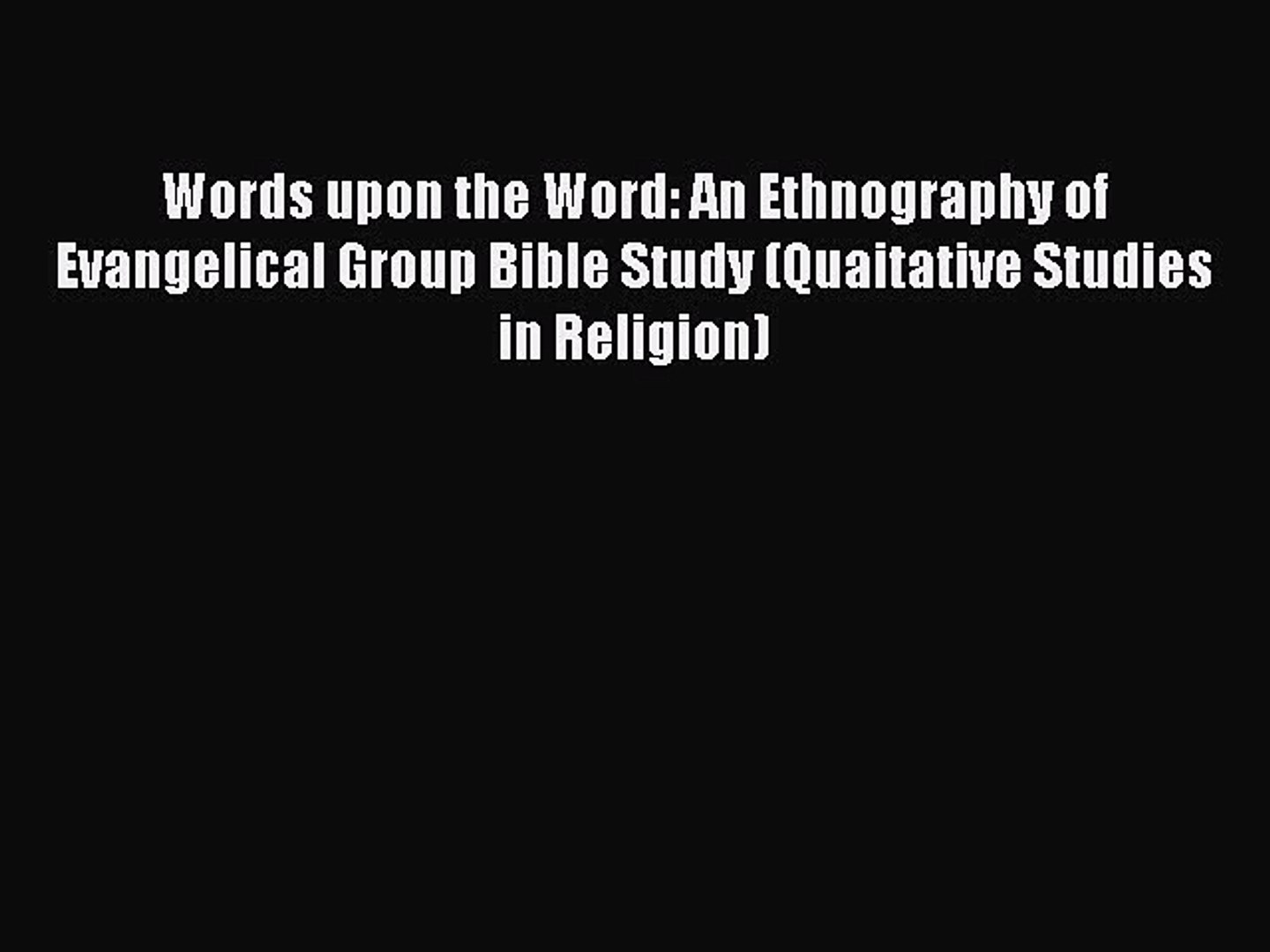 Words upon the Word: An Ethnography of Evangelical Group Bible Study  (Quaitative Studies in