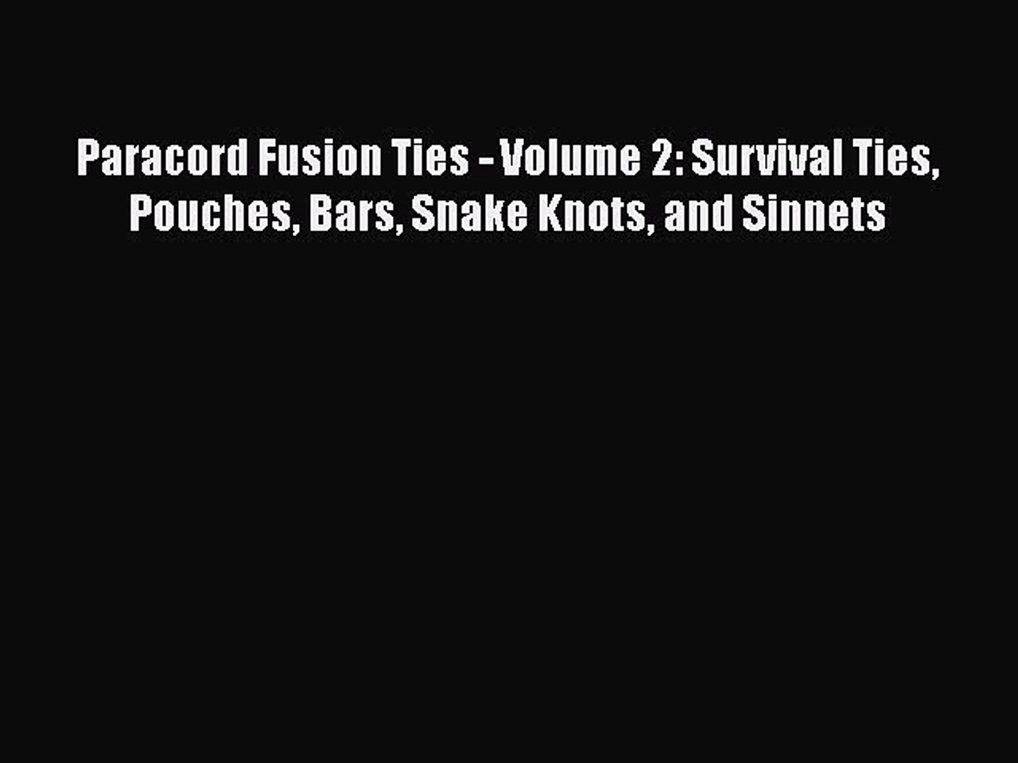 Paracord Fusion Ties - Volume 2: Survival Ties Pouches Bars Snake Knots and Sinnets Free Download