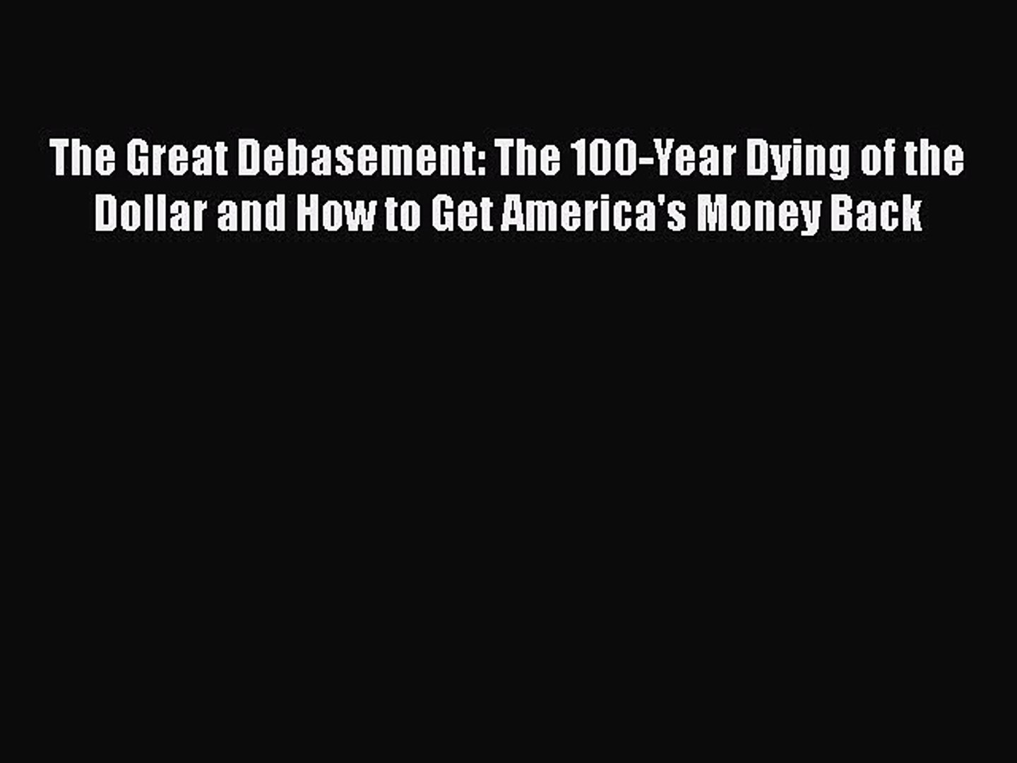 [PDF Download] The Great Debasement: The 100-Year Dying of the Dollar and How to Get America's