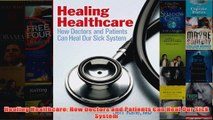 FREE PDF  Healing Healthcare How Doctors and Patients Can Heal Our Sick System FULL DOWNLOAD