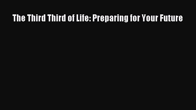 The Third Third of Life: Preparing for Your Future  Free Books