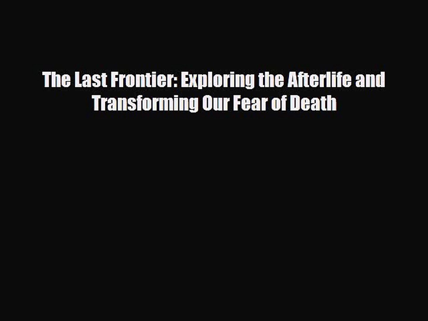 Some videos to help overcome the fear of death: