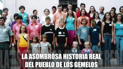 LA ASOMBROSA HISTORIA REAL DEL PUEBLO DE LOS GEMELOS