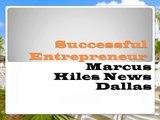 Successful Entrepreneur - Marcus Hiles news Dallas