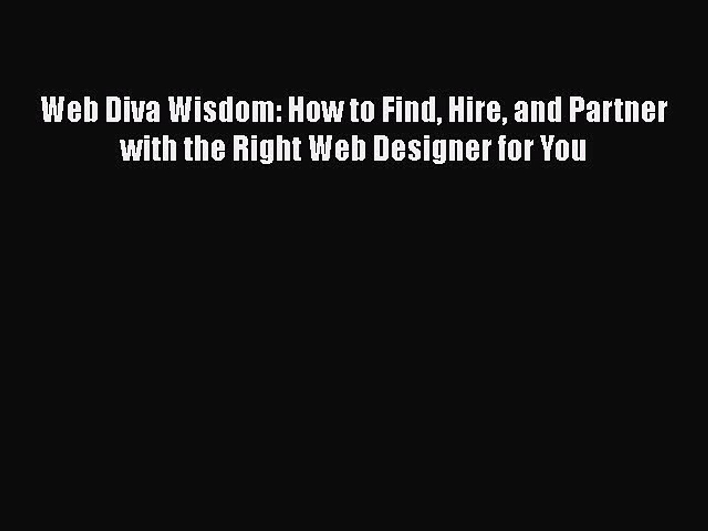 Pdf Download Web Diva Wisdom How To Find Hire And Partner With The Right Web Designer For Video Dailymotion