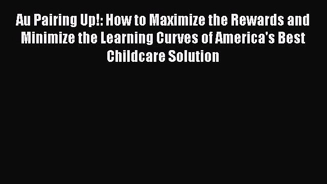 Au Pairing Up!: How to Maximize the Rewards and Minimize the Learning Curves of America's Best