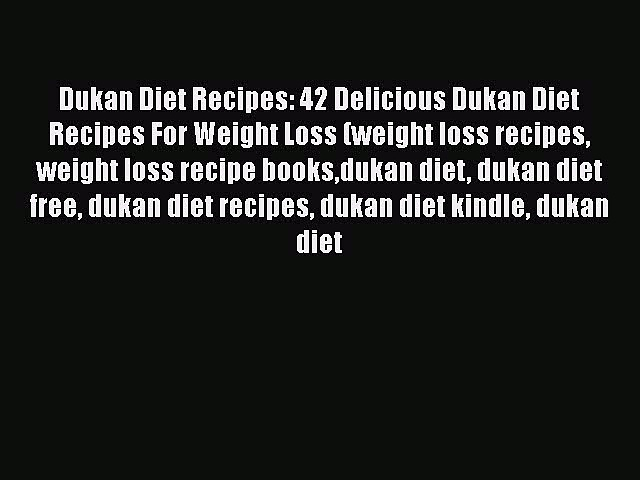 Dukan Diet Recipes: 42 Delicious Dukan Diet Recipes For Weight Loss (weight loss recipes weight