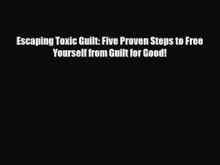 Pdf Download Escaping Toxic Guilt Five Proven Steps To Free Yourself From Guilt For Good Video Dailymotion