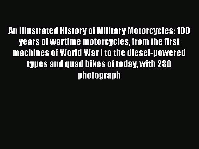 [PDF Download] An Illustrated History of Military Motorcycles: 100 years of wartime motorcycles