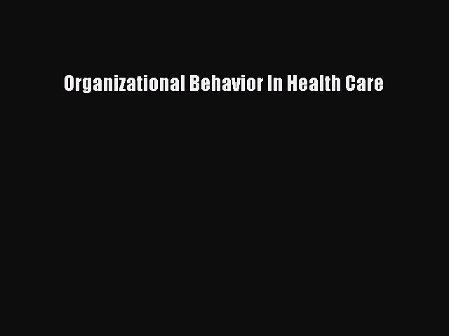 Organizational Behavior In Health Care  Read Online Book