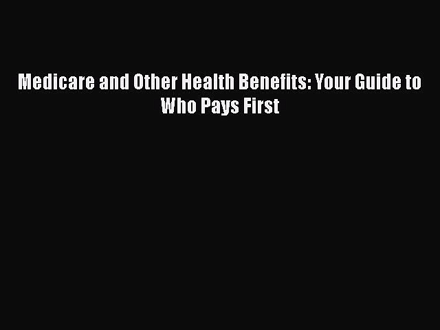 Medicare and Other Health Benefits: Your Guide to Who Pays First  Free Books