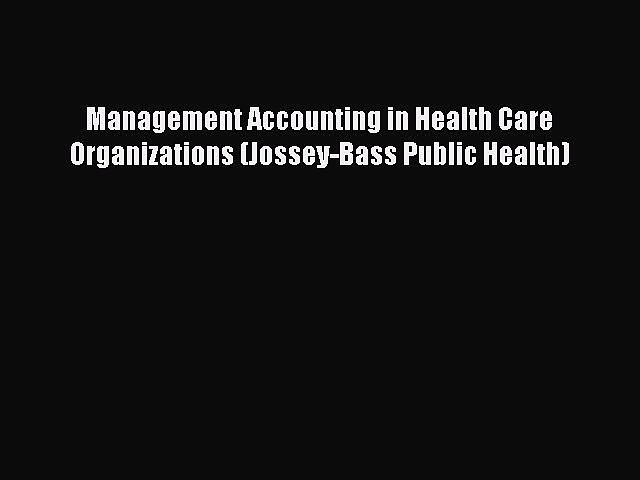 (PDF Download) Management Accounting in Health Care Organizations (Jossey-Bass Public Health)