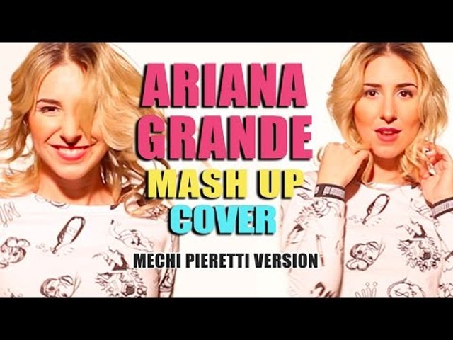 Ariana Grande - Best Hits Mash Up Cover by Mechi Pieretti