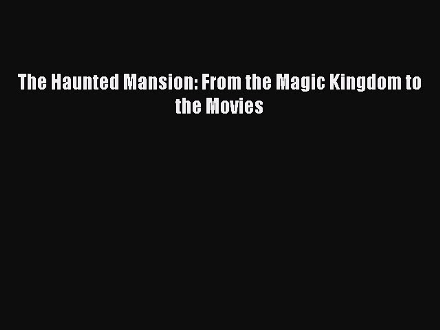 (PDF Download) The Haunted Mansion: From the Magic Kingdom to the Movies Download