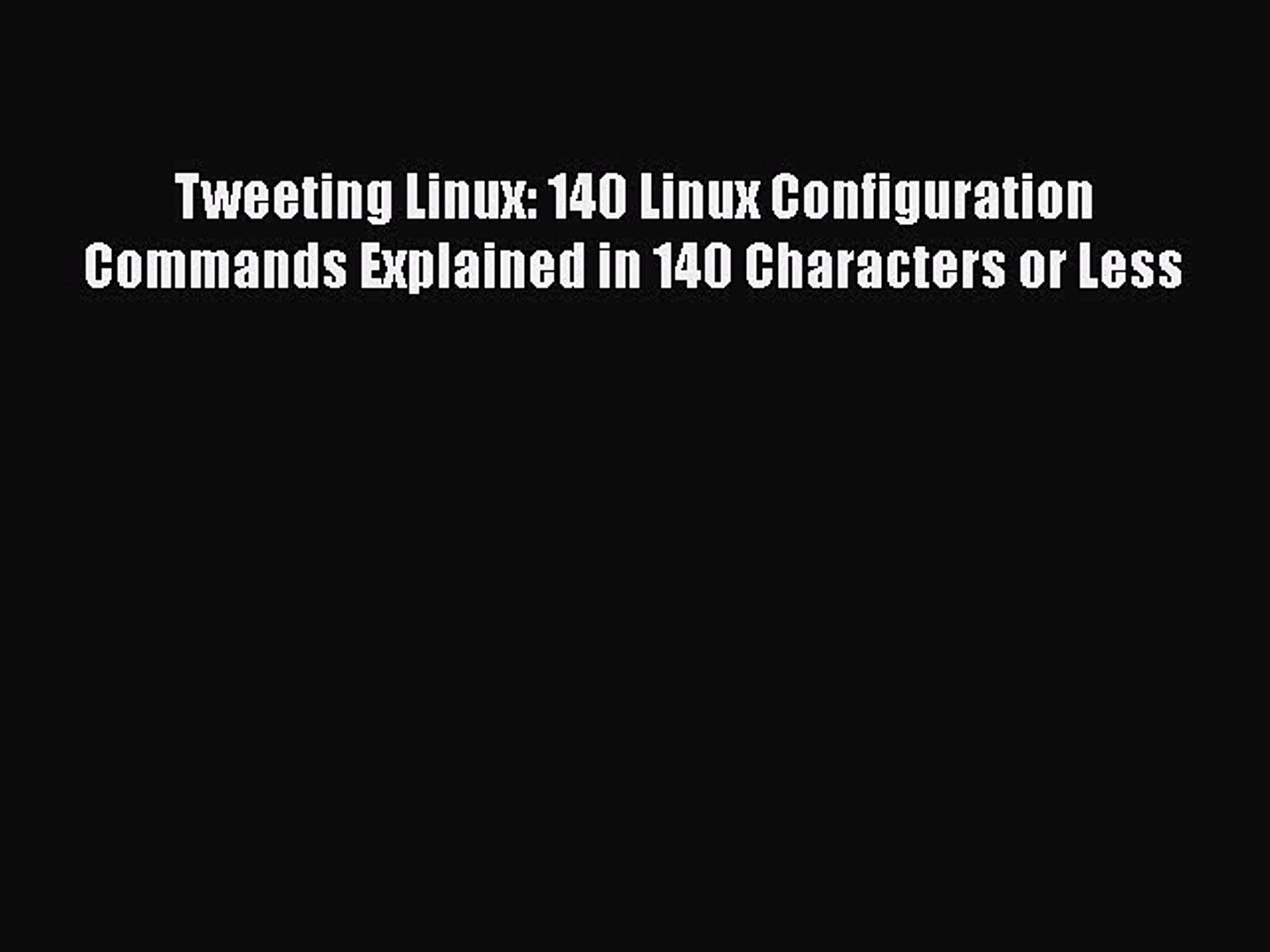[PDF Download] Tweeting Linux: 140 Linux Configuration Commands Explained in 140 Characters
