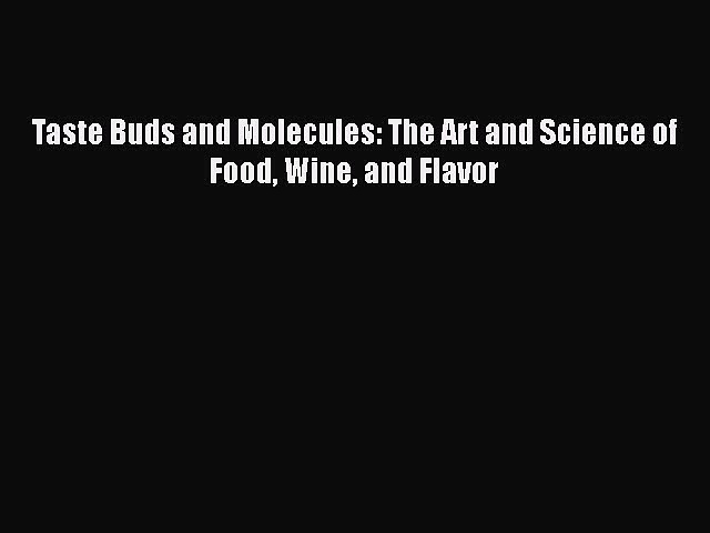 Taste Buds and Molecules: The Art and Science of Food Wine and Flavor  Free Books