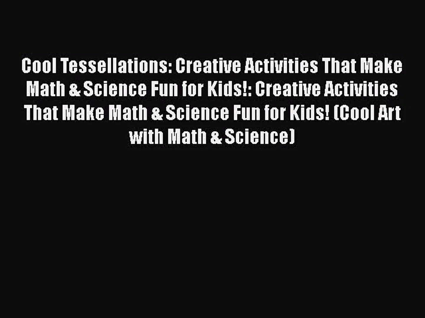 Cool Tessellations: Creative Activities That Make Math & Science Fun for Kids!: Creative Activit