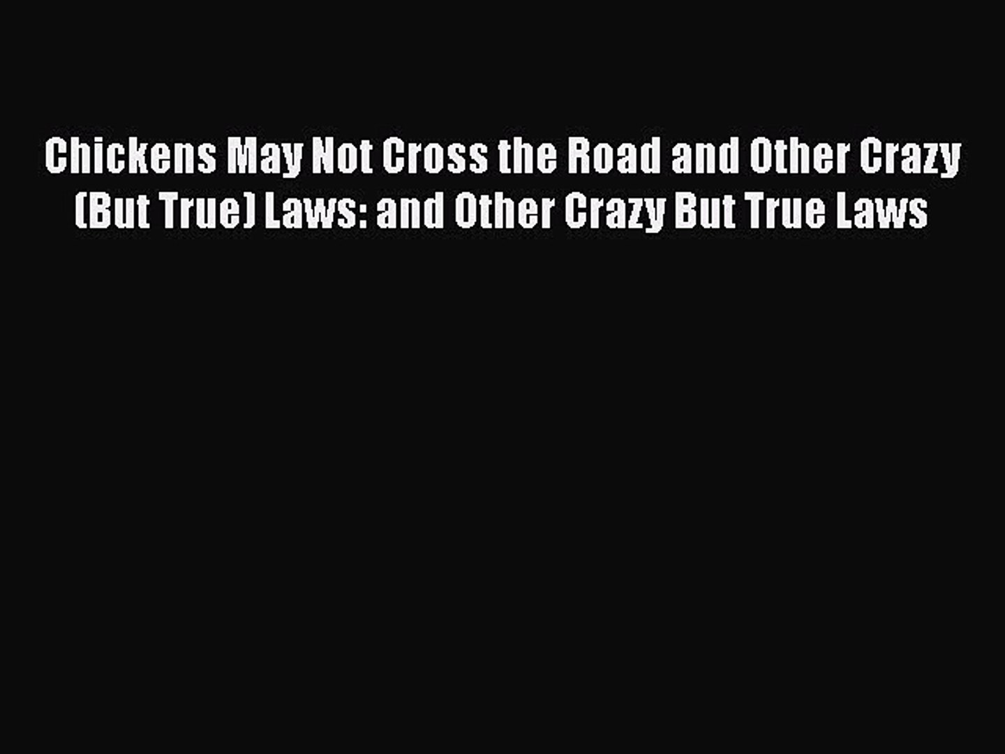 [PDF Download] Chickens May Not Cross the Road and Other Crazy (But True) Laws: and Other Crazy
