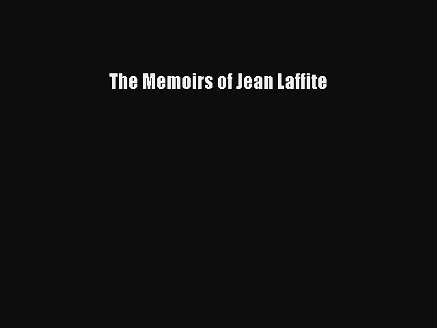 The Memoirs of Jean Laffite:from Le Journal de Jean Laffite
