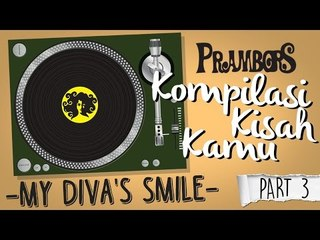 Kompilasi Kisah Kamu -  My Divas Smile (Part 3) Ramadhan Prambors
