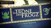 Le Trône des Frogz : Nicolas Berno vous présente la série
