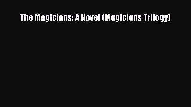 [PDF Download] The Magicians: A Novel (Magicians Trilogy) [PDF] Full Ebook