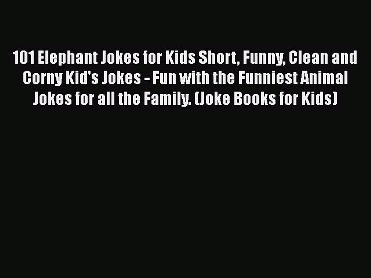 101 Elephant Jokes for Kids Short Funny Clean and Corny Kid's Jokes - Fun with the Funniest
