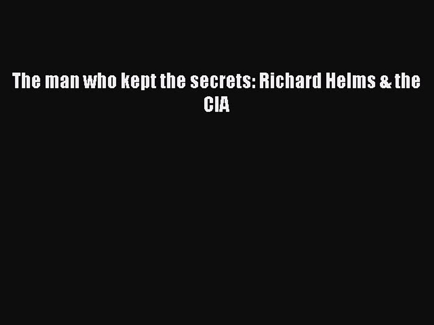 (PDF Download) The man who kept the secrets: Richard Helms & the CIA PDF