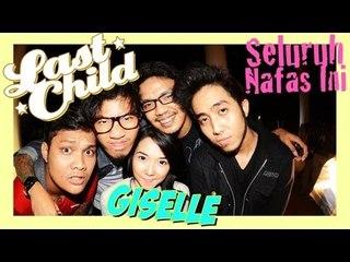 Last Child Seluruh Nafas Ini ft. Giselle (OFFICIAL MUSIC VIDEO) @myLASTCHILD @gisel_la
