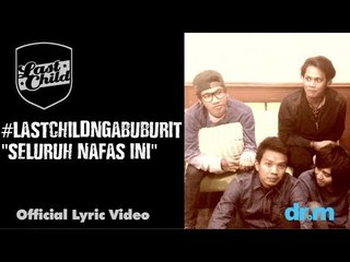 Last Child - Seluruh Nafas Ini (Official Lyric Video) #LastChildNgabuburit