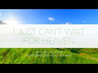 New Nasheed - I Just Cant Wait for Heaven (Voice only)