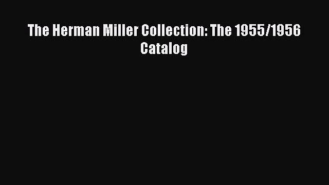 [PDF Télécharger] The Herman Miller Collection: The 1955/1956 Catalog [lire] en ligne[PDF Télécharger]